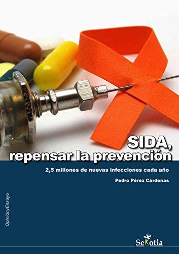 SIDA, repensar la prevención: 2,5 millones de nuevas infecciones cada año (Opinión y Ensayo) por Pedro Pérez Cárdenas