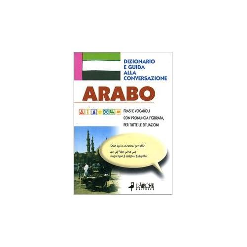 Arabo. Dizionario E Guida Alla Conversazione
