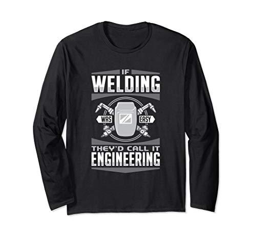 If Welding/Metal Working Was Easy They'd Call It Engineering Langarmshirt (Schweißen Engineering)