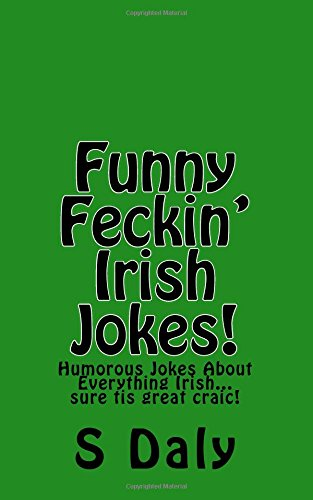 Funny Feckin' Irish Jokes!: Humorous Jokes About Everything Irish...sure tis great craic! Test
