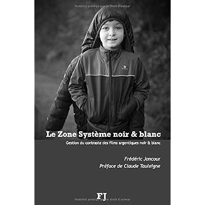 Le Zone système noir & blanc: Gestion du contraste des films argentiques noir & blanc