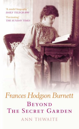 Frances Hodgson Burnett: The Author of the Secret Garden