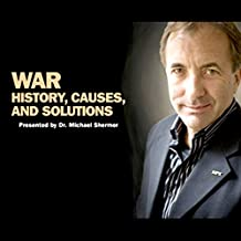 War: History, Causes, Solutions