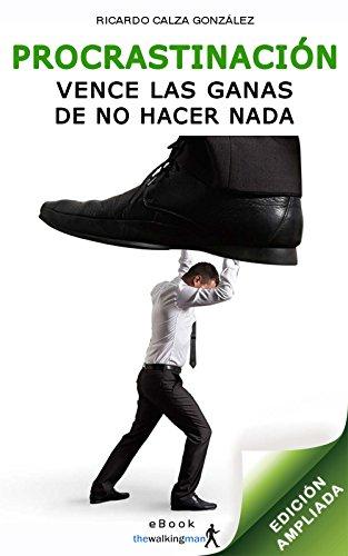 Procrastinación: Vence las ganas de no hacer nada (edición ampliada) (Spanish Edition)