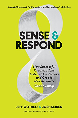 Sense and Respond: How Successful Organizations Listen to Customers and Create New Products Continuously por Jeff Gothelf