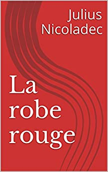 La robe rouge (French Edition) by [Nicoladec, Julius]