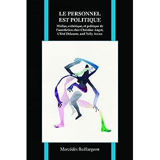 Le personnel est politique: Medias, esthetique, et politique de l'autofiction chez Christine Angot, Chloe Delaume, and Nelly Arcan (Purdue Studies in Romance Literatures)