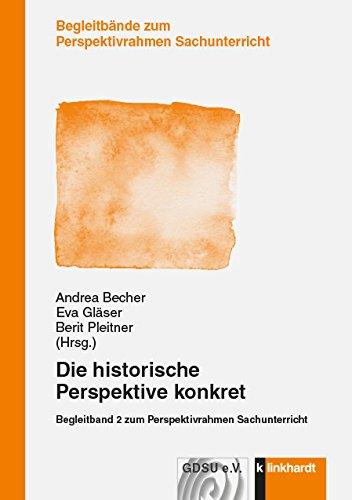 Die historische Perspektive konkret: Begleitband 2 zum Perspektivrahmen Sachunterricht (Begleitbände zum Perspektivrahmen Sachunterricht)