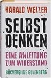 Selbst Denken. Eine Anleitung zum Widerstand - Harald Welzer