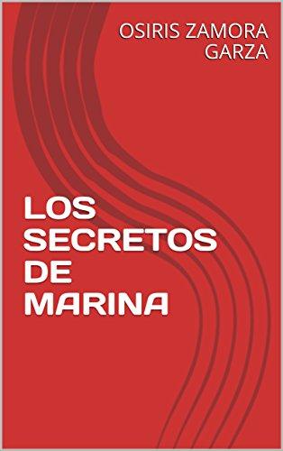 LOS SECRETOS DE MARINA por OSIRIS ZAMORA GARZA