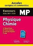 Physique Chimie MP - Annales corrigées et commentées - Concours 2016/2017/2018 - Concours Mines-Ponts, Groupe Centrale-Supélec, CCINP, Mines-Télécom, e3a...