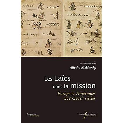 Les Laïcs dans la mission: Europe et Amériques, XVIe-XVIIIe siècles (Perspectives Historiques)