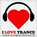 I Love Trance (Best Music Top Songs 2013 New Greatest Hits)