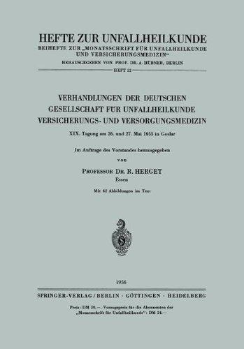 Verhandlungen der Deutschen Gesellschaft für Unfallheilkunde Versicherungs- und Versorgungsmedizin: Xix. Tagung Am 26. Und 27. Mai 1955 In Goslar (Hefte zur Zeitschrift Der Unfallchirurg, Band 52) (1955 Zeitschrift)