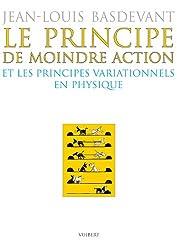 Le principe de moindre action et les principes variationnels en physique
