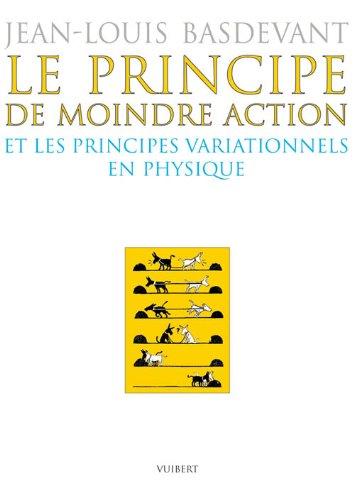 Le principe de moindre action et les principes variationnels en physique par Jean-Louis Basdevant