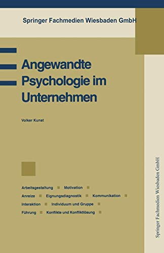 Angewandte Psychologie im Unternehmen: Betriebspsychologie, Arbeitsgestaltung, Motivation, Anreize, Eignungsdiagnostik, Kommunikation, Interaktion, ... (Praxis der Unternehmensführung)