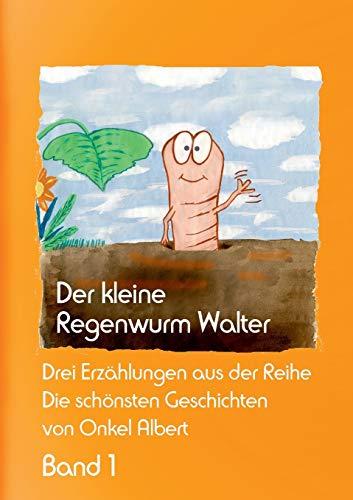 Der kleine Regenwurm Walter - Band 1: Drei Erzählungen aus der Reihe: Die schönsten Geschichten von Onkel Albert, Band 1