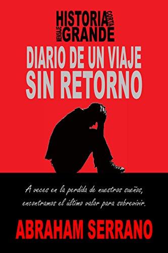 Diario de un viaje sin retorno.: Historia corta, mensaje grande. por Abraham Serrano