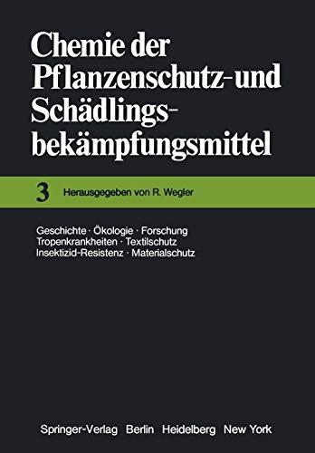 Chemie der Pflanzenschutz- und Schädlingsbekämpfungsmittel: Geschichte · Ökologie · Forschung · Tropenkrankheiten Textilschutz · Insektizid-Resistenz · Materialschutz