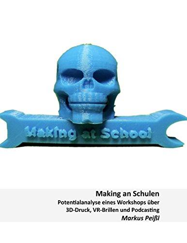 Making an Schulen: Potentialanalyse eines Workshops über 3D-Druck, VR-Brillen und Podcasting...