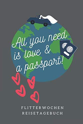 ALL YOU NEED IS LOVE & A PASSPORT! FLITTERWOCHEN REISETAGEBUCH: A5 52 Wochen Kalender für wunderschöne Erinnerungen an die Flitterwochen! | ... | Hochzeitsreise | Hochzeit