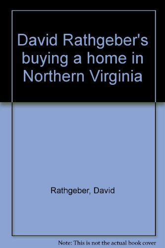 David Rathgeber's buying a home in Northern Virginia [Unknown Binding] by Rat...
