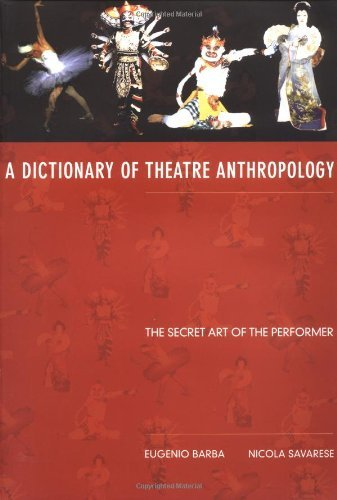A Dictionary of Theatre Anthropology: The Secret Art of the Performer: Written by Eugenio Barba, 1991 Edition, (English-language ed) Publisher: Routledge [Paperback]