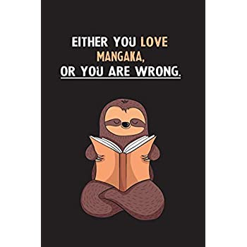 Either You Love Mangaka, Or You Are Wrong.: Blank Lined Notebook Journal With A Cute and Lazy Sloth Reading
