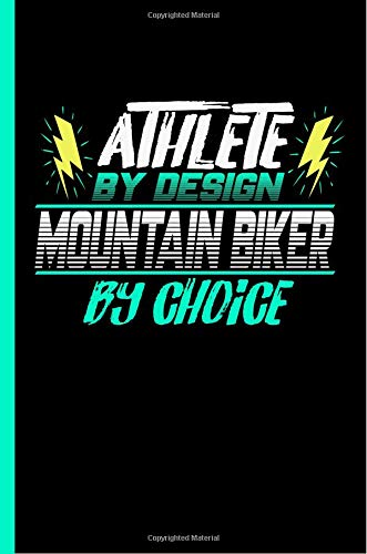 Athlete By Design Mountain Biker By Choice: Notebook & Journal Or Diary For Offroad Biking Sports Lovers - Take Your Notes Or Gift It To Buddies, Graph Paper (120 Pages, 6x9