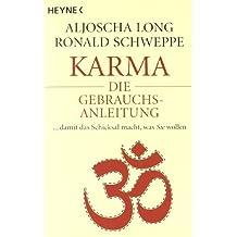 Karma - die Gebrauchsanleitung ... damit das Schicksal macht, was Sie wollen