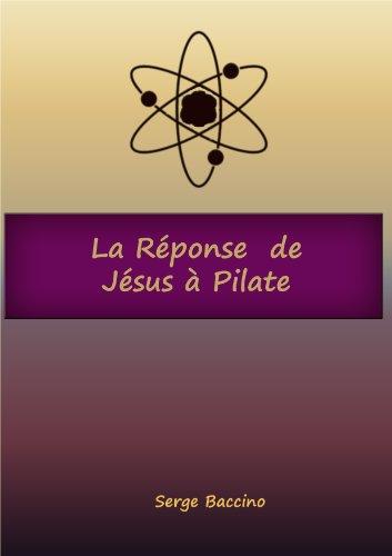 La réponse de Jésus à Pilate par Serge Baccino