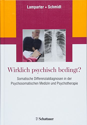 Wirklich psychisch bedingt?: Somatische Differenzialdiagnosen in der Psychosomatischen Medizin und Psychotherapie