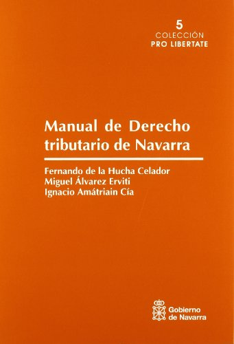 Manual de derecho tributario de Navarra: (el sistema tributario de la Comunidad Foral de Navarra) (Pro libertate) por Fernando de la Hucha Celador