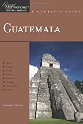 Explorer's Guide Guatemala: A Great Destination (Explorer's Great Destinations) by Conner Gorry (2009-12-07)