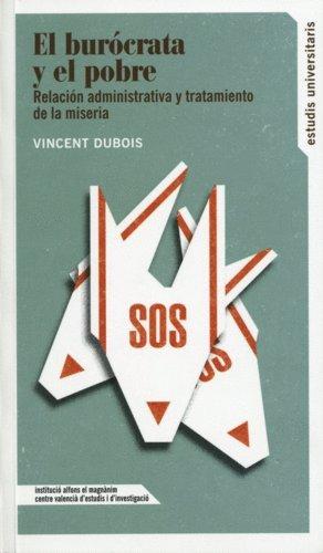 El burócrata y el pobre: Relación administrativa y tratamiento de la miseria (Estudis Universitaris) por Vincent Dubois