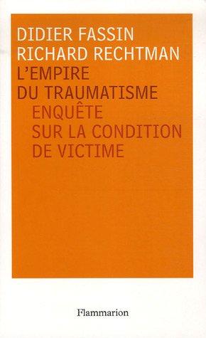 L'Empire du traumatisme enquete sur la condition de victime