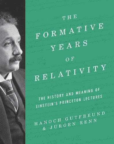 The Formative Years of Relativity: The History and Meaning of Einstein`s Princeton Lectures por Hanoch Gutfreund