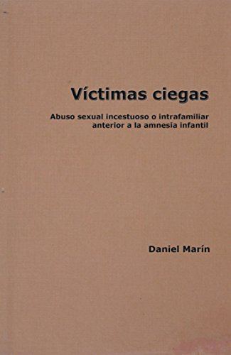 Vícitmas ciegas: Abuso sexual incestuoso e intrafamiliar anterior a la amnesia infantil por Aage D. Marín