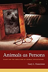 Animals as Persons: Essays on the Abolition of Animal Exploitation by Gary L. Francione (2009-11-19)