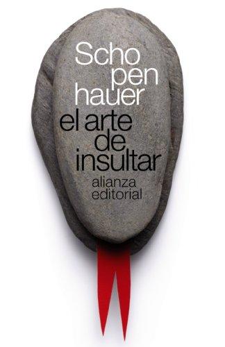 El arte de insultar (El Libro De Bolsillo - Bibliotecas De Autor - Biblioteca Schopenhauer) por Arthur Schopenhauer
