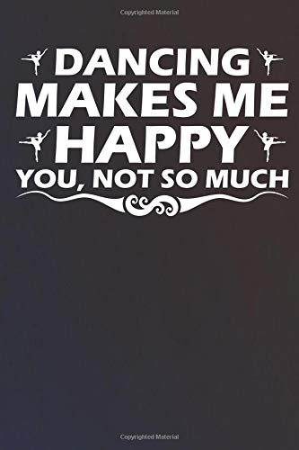 Dancing Makes Me Happy You Not So Much: Notebook | Journal | Diary | 110 Lined Page