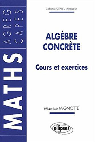 Algèbre concrète : Cours et exercices