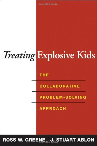 Treating Explosive Kids: The Collaborative Problem-Solving Approach por Ross W. Greene