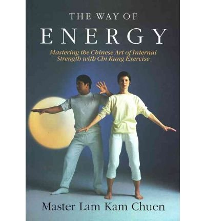 [(The Way of Energy: Mastering the Chinese Art of Internal Strength with Chi Kung Exercise)] [Author: Lam Kam Chuen] published on (October, 1991)