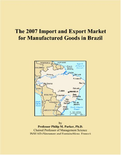 The 2007 Import and Export Market for Manufactured Goods in Brazil