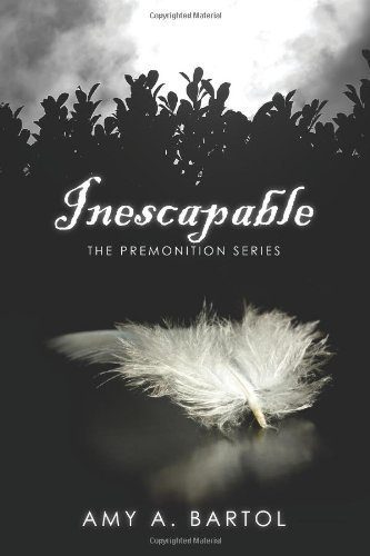Inescapable: The Premonition Series: Volume 1 by Mrs. Amy A Bartol (2011-08-08)