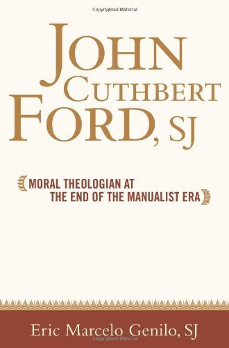 John Cuthbert Ford, SJ: Moral Theologian at the End of the Manualist Era (Moral Traditions) by Eric Marcelo O. Genilo (2007-11-07)
