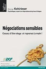 Négociations sensibles - Cessez d'être otage et reprenez la main ! de George Kohlrieser