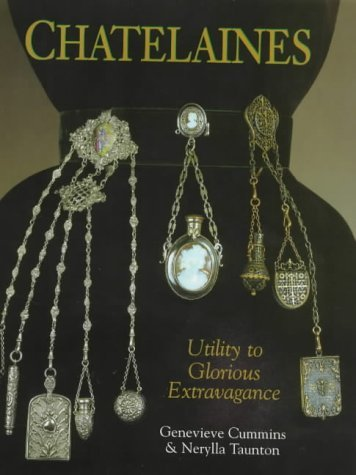 Chatelaines: Utility to Glorious Extravagance by Genevieve Cummin (25-Oct-1994) Hardcover